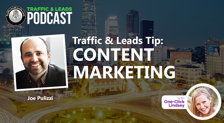 Traffic & Lead Tip: Joe Pulizzi CONTENT MARKETING