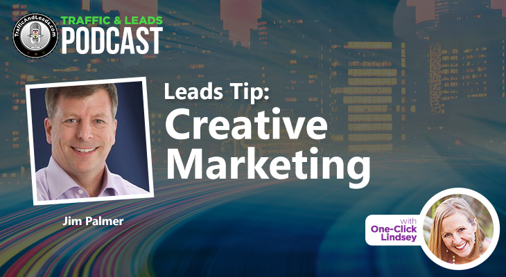 Leads Tip:  Creative Marketing with Jim Palmer