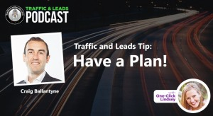 Traffic and Leads Tip: Have a Plan!