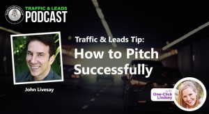 Traffic and Leads Tip: How to Pitch Successfully