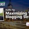 Maximizing Your Blogging Strategy