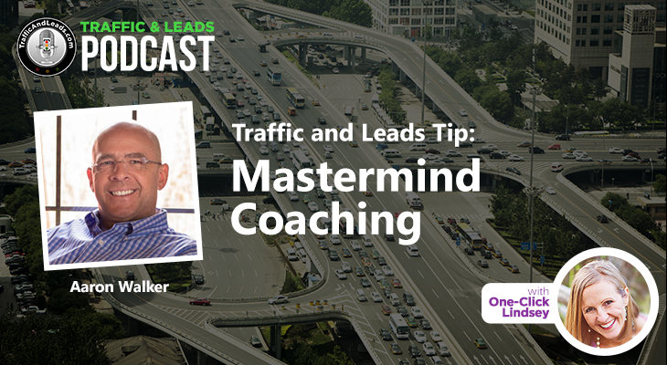 Traffic and Leads Tip: Mastermind Coaching